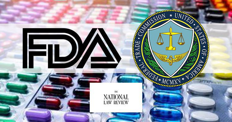 FDA & FTC Coordinating Consumer Protection Efforts - The National Law Review Article